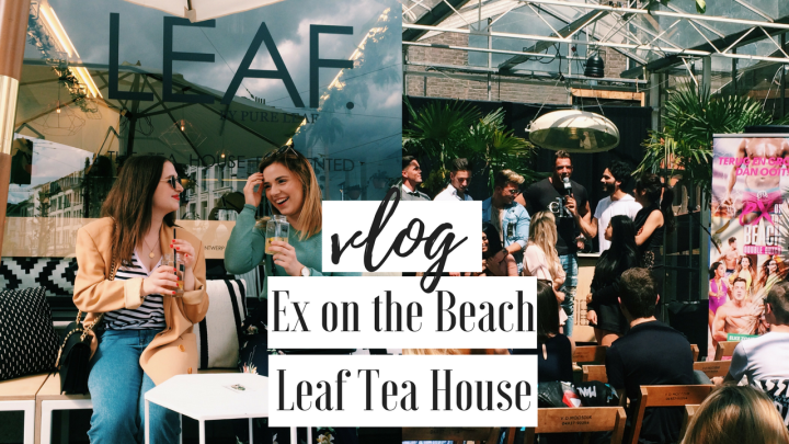VLOG | SEIZOEN 2 EX ON THE BEACH DD & OPENING LEAF TEA HOUSE